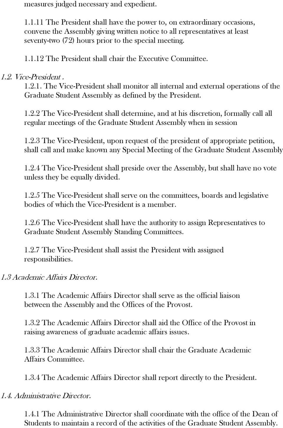 1.1.12 The President shall chair the Executive Committee. 1.2. Vice-President. 1.2.1. The Vice-President shall monitor all internal and external operations of the Graduate Student Assembly as defined by the President.