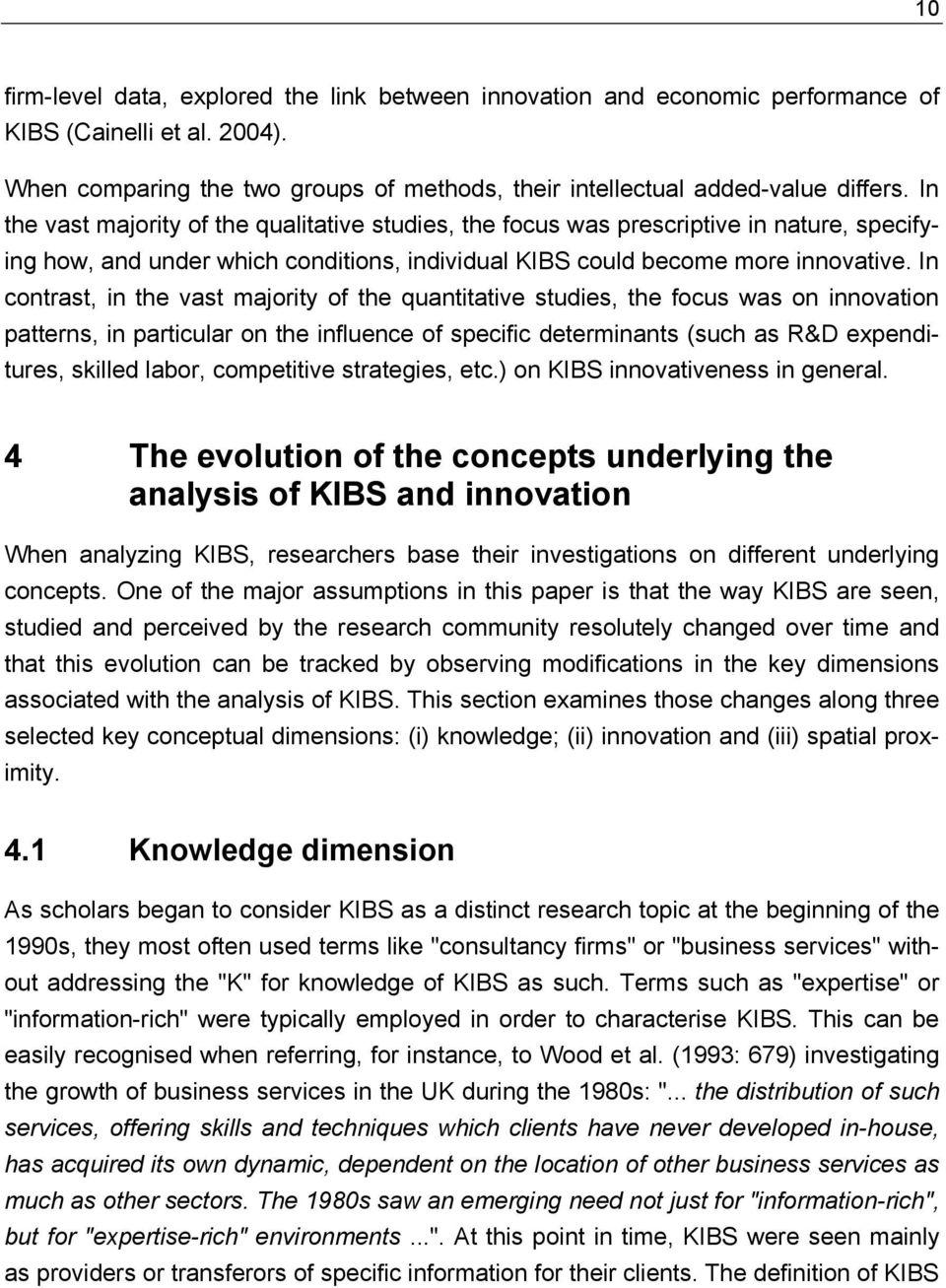 In contrast, in the vast majority of the quantitative studies, the focus was on innovation patterns, in particular on the influence of specific determinants (such as R&D expenditures, skilled labor,