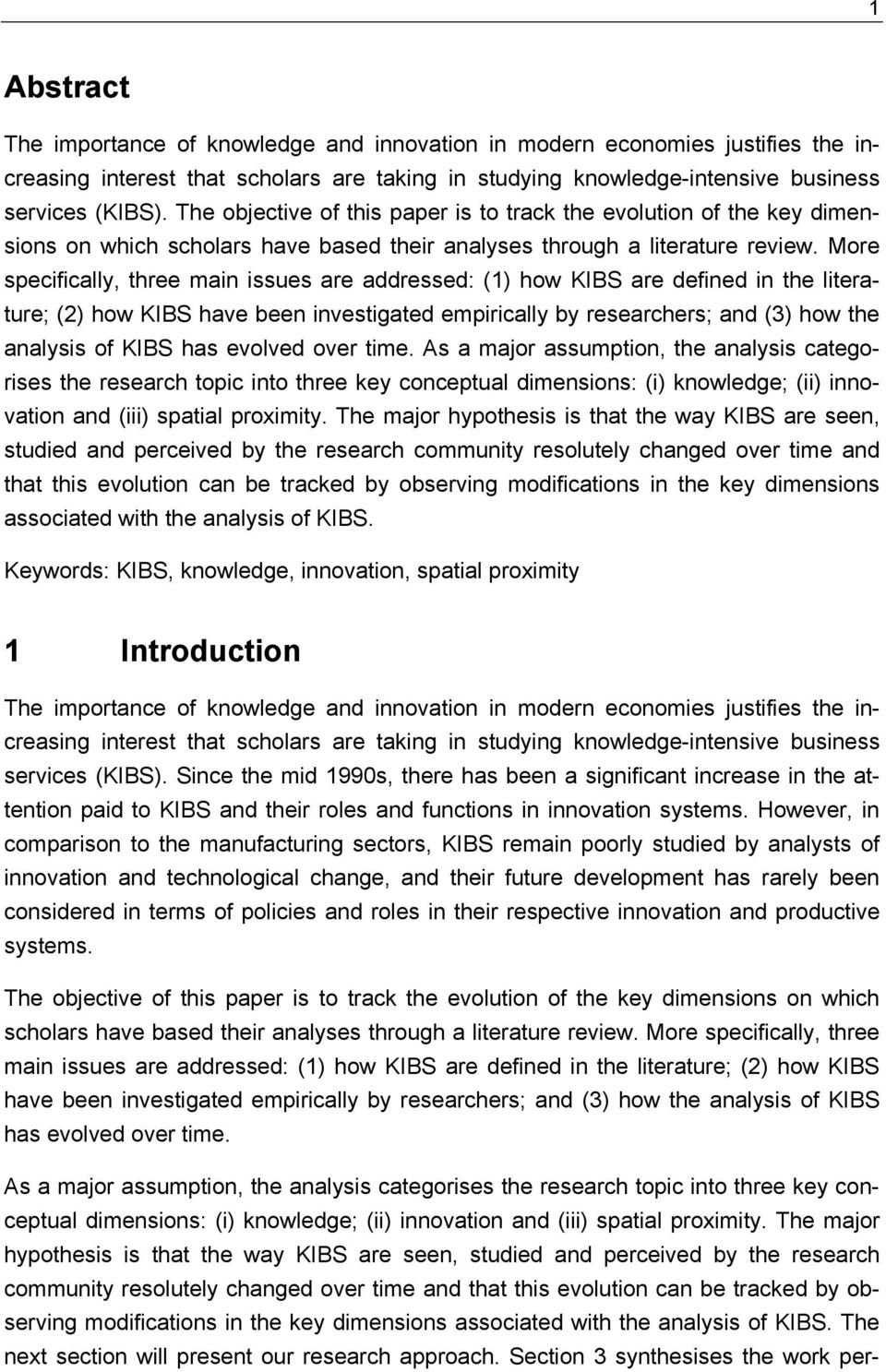 More specifically, three main issues are addressed: (1) how KIBS are defined in the literature; (2) how KIBS have been investigated empirically by researchers; and (3) how the analysis of KIBS has