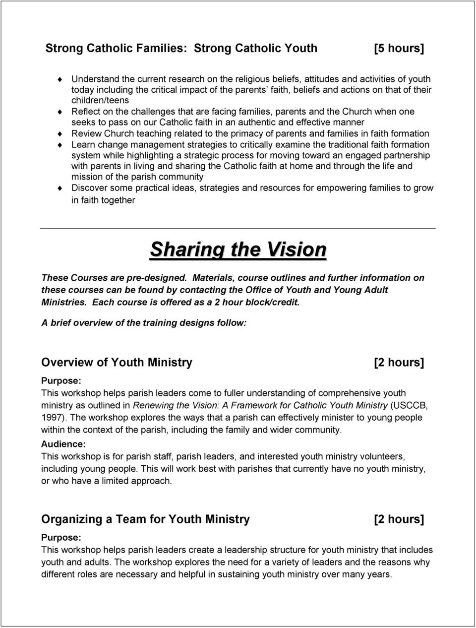 authentic and effective manner Review Church teaching related to the primacy of parents and families in faith formation Learn change management strategies to critically examine the traditional faith
