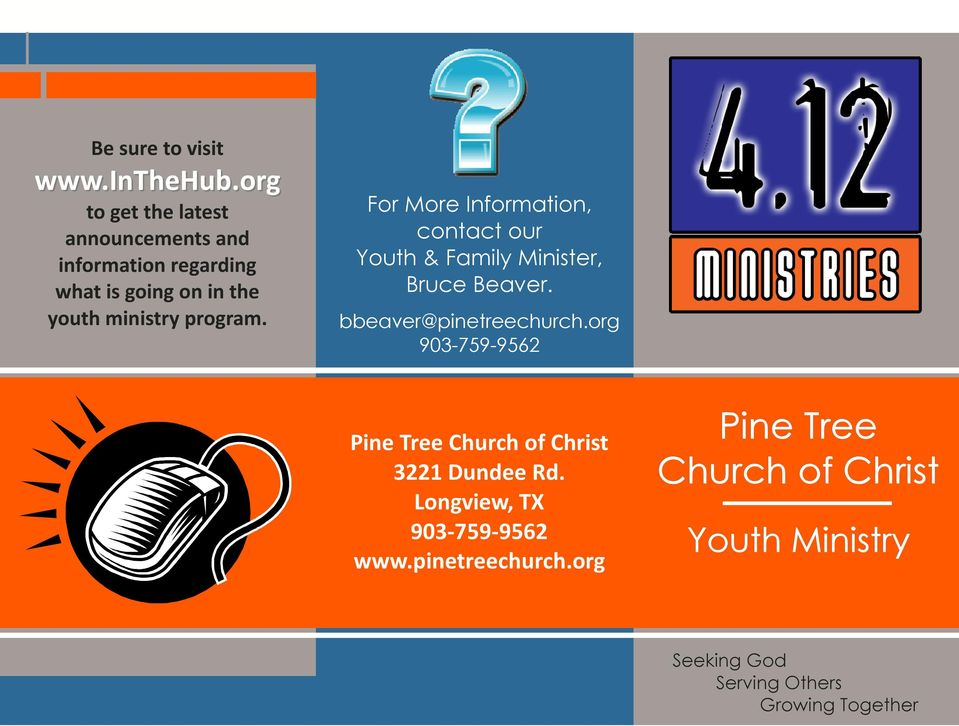 program. For More Information, contact our Youth & Family Minister, Bruce Beaver. bbeaver@pinetreechurch.