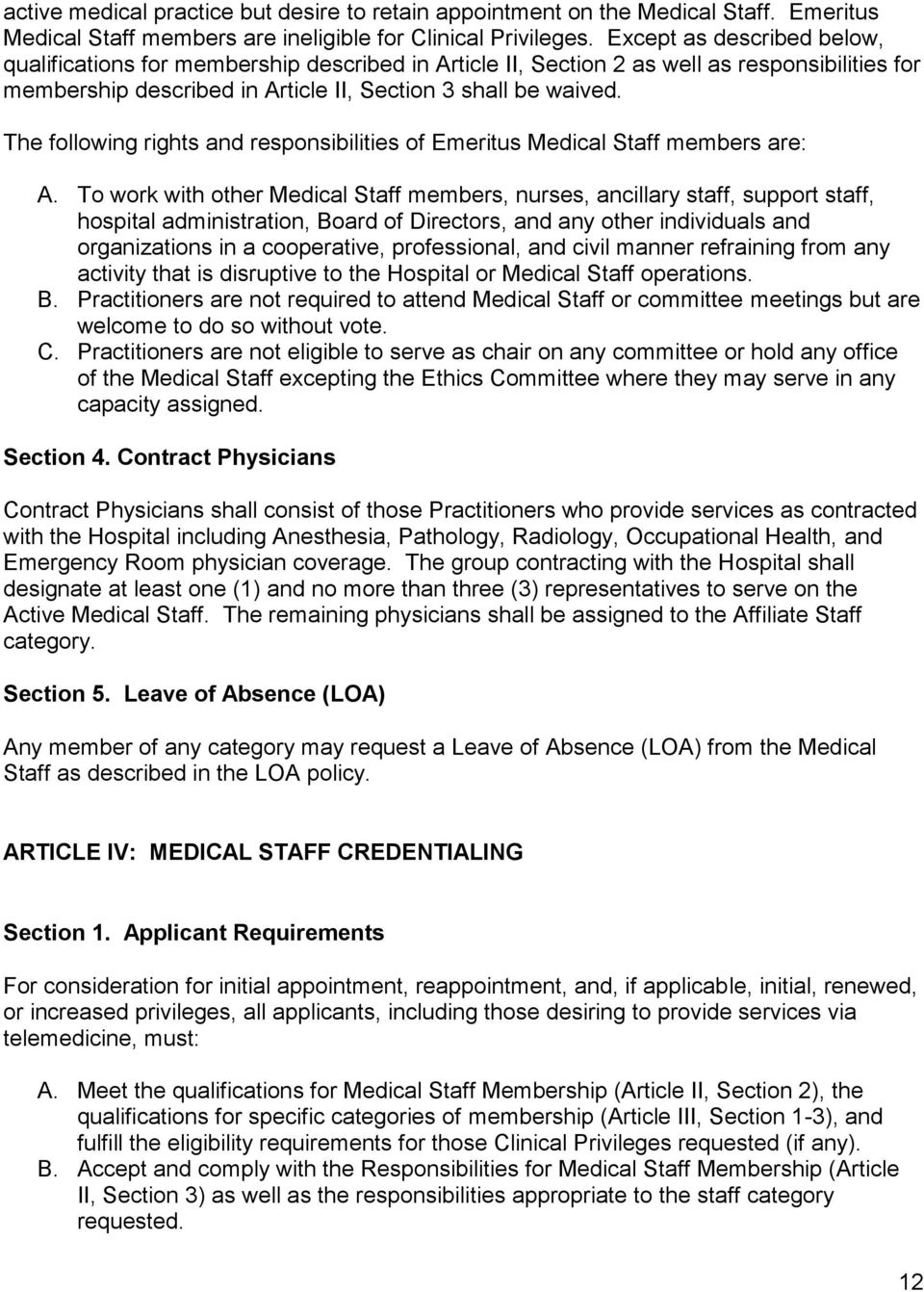 The following rights and responsibilities of Emeritus Medical Staff members are: A.