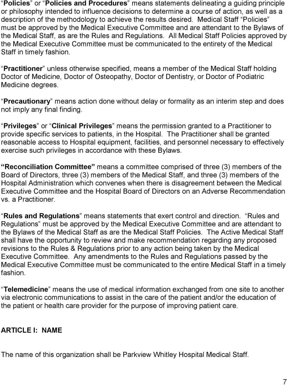 Medical Staff Policies must be approved by the Medical Executive Committee and are attendant to the Bylaws of the Medical Staff, as are the Rules and Regulations.