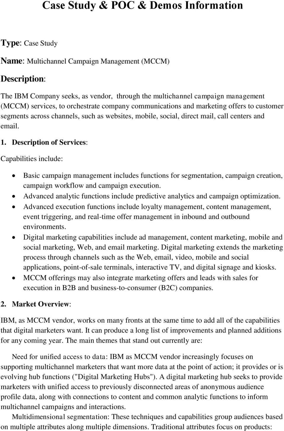 Description of Services: Capabilities include: Basic campaign management includes functions for segmentation, campaign creation, campaign workflow and campaign execution.