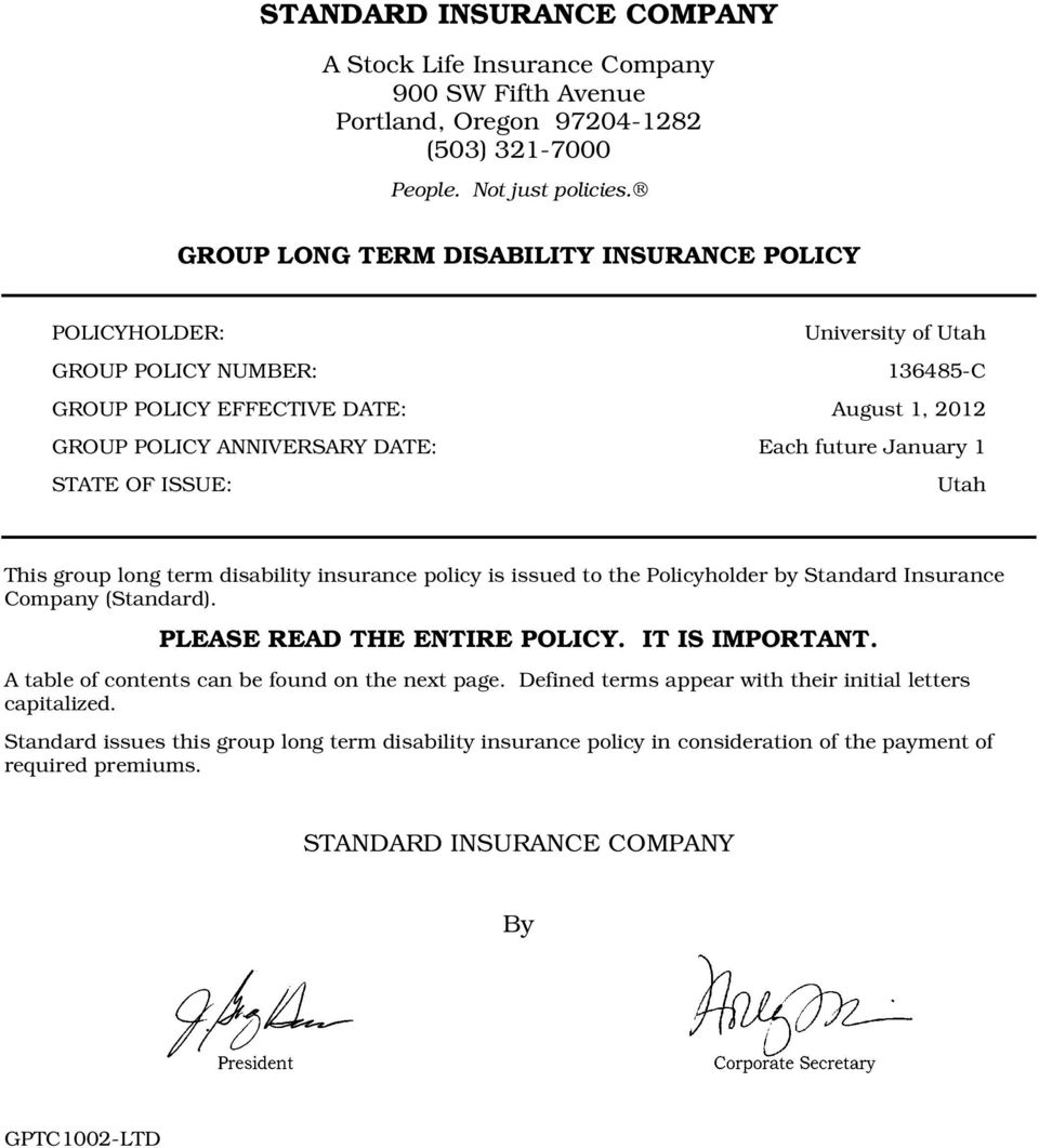 January 1 STATE OF ISSUE: Utah This group long term disability insurance policy is issued to the Policyholder by Standard Insurance Company (Standard). PLEASE READ THE ENTIRE POLICY. IT IS IMPORTANT.
