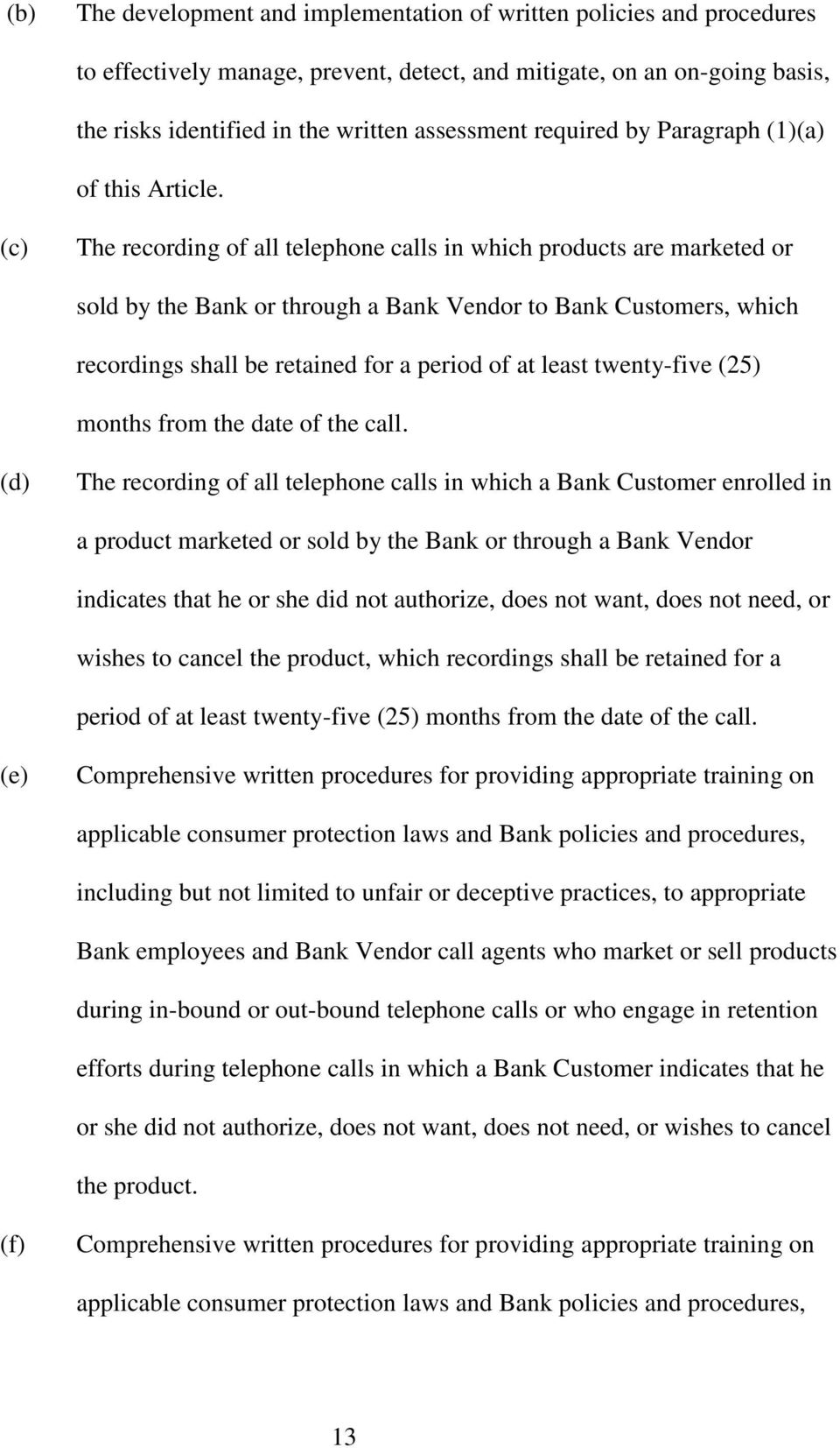 (c The recording of all telephone calls in which products are marketed or sold by the Bank or through a Bank Vendor to Bank Customers, which recordings shall be retained for a period of at least