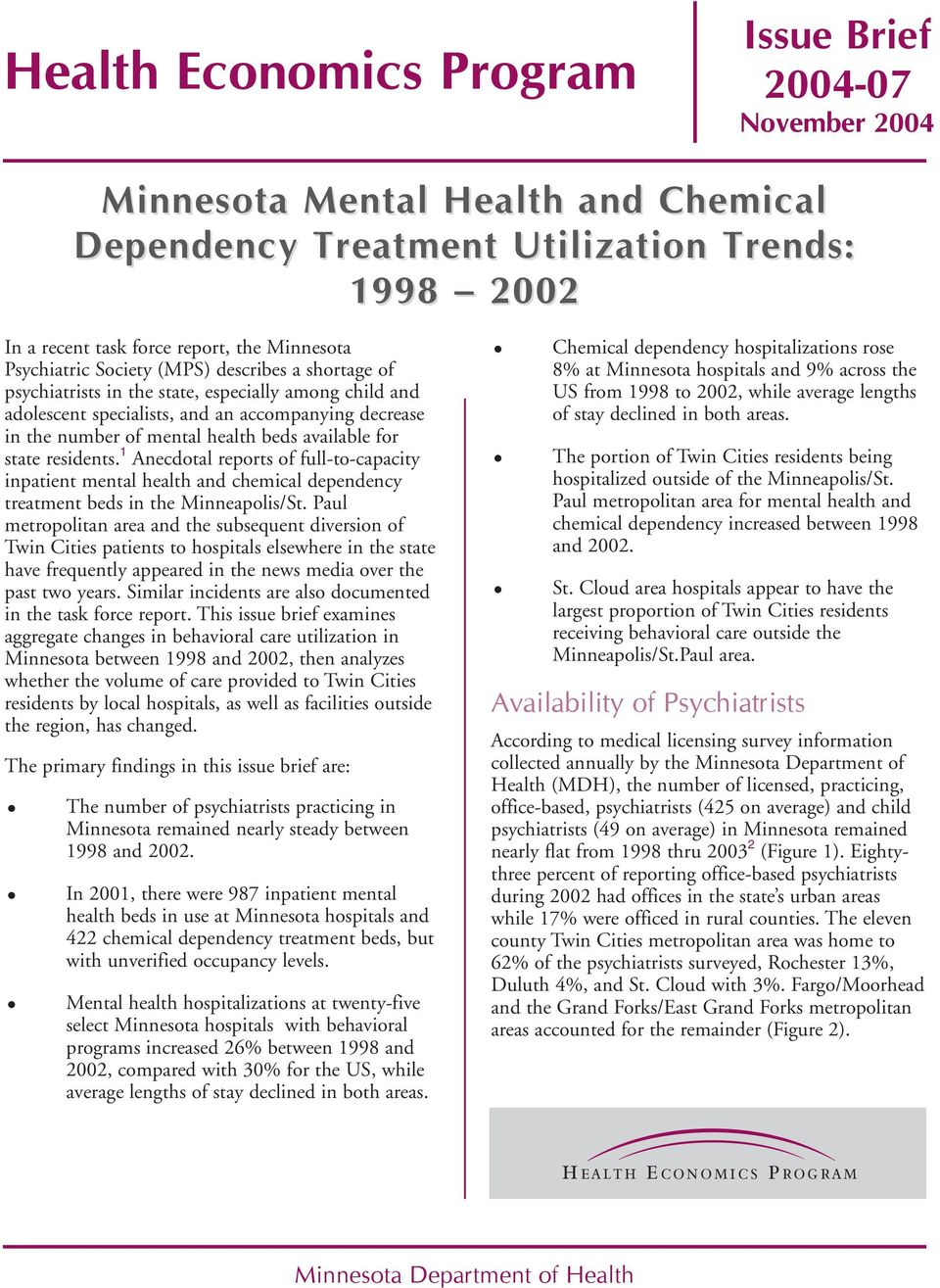 state residents. 1 Anecdotal reports of full-to-capacity inpatient mental health and chemical dependency treatment beds in the Minneapolis/St.