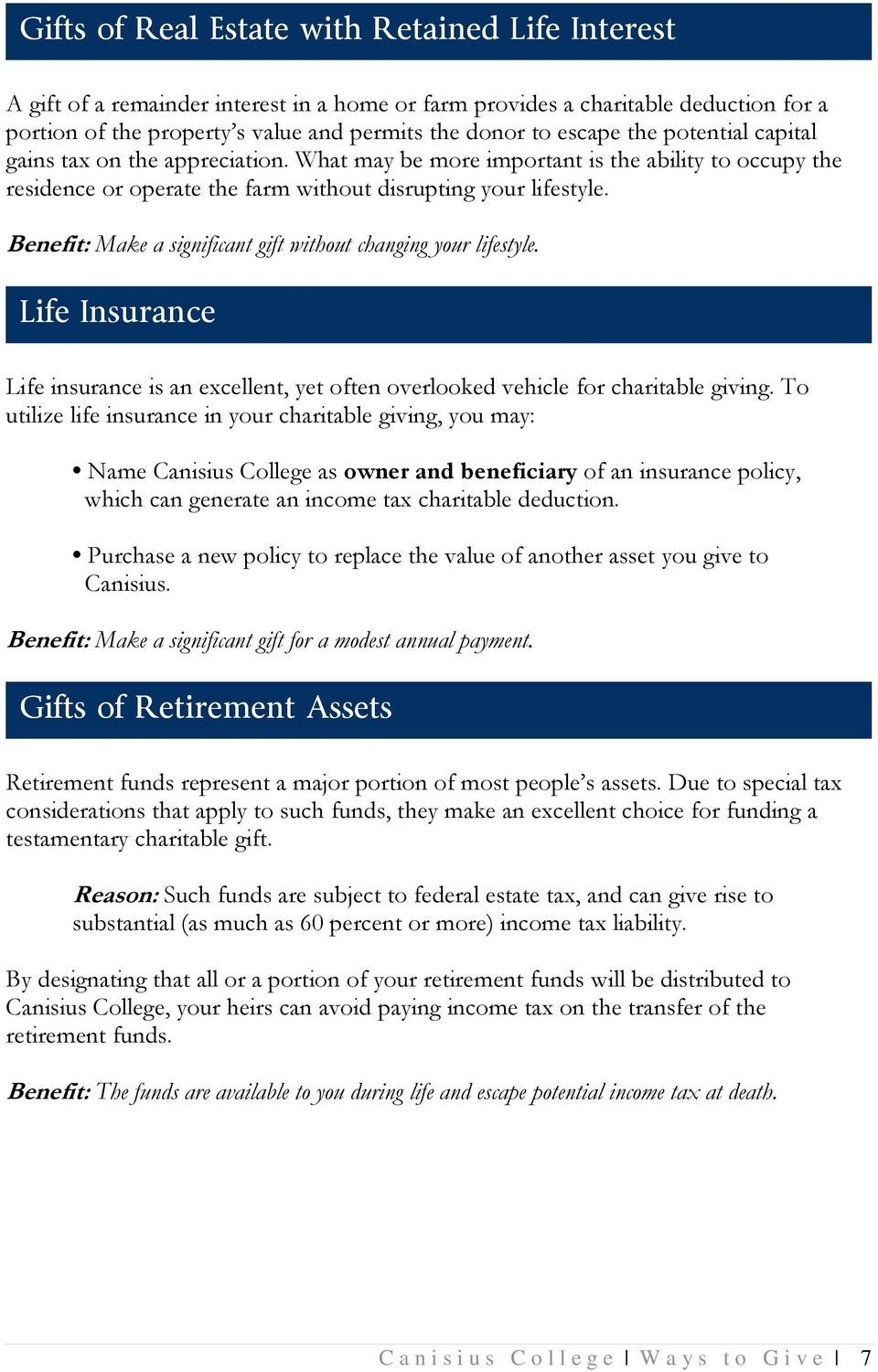 Benefit: Make a significant gift without changing your lifestyle. Life Insurance Life insurance is an excellent, yet often overlooked vehicle for charitable giving.