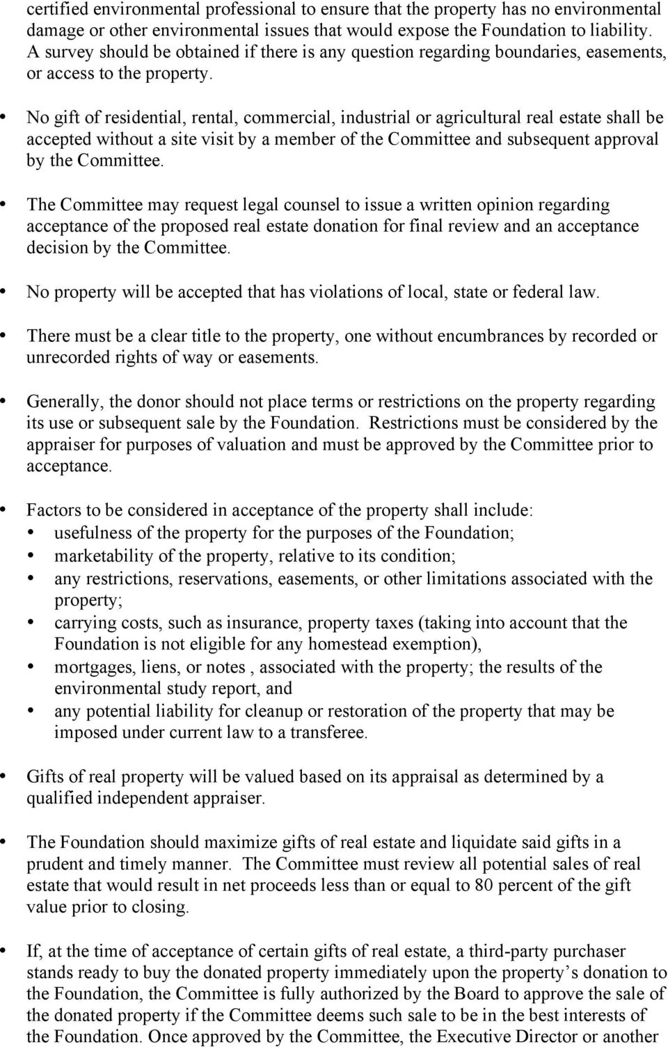 No gift of residential, rental, commercial, industrial or agricultural real estate shall be accepted without a site visit by a member of the Committee and subsequent approval by the Committee.