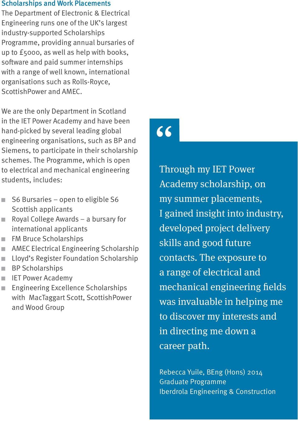 We are the only Department in Scotland in the IET Power Academy and have been hand-picked by several leading global engineering organisations, such as BP and Siemens, to participate in their