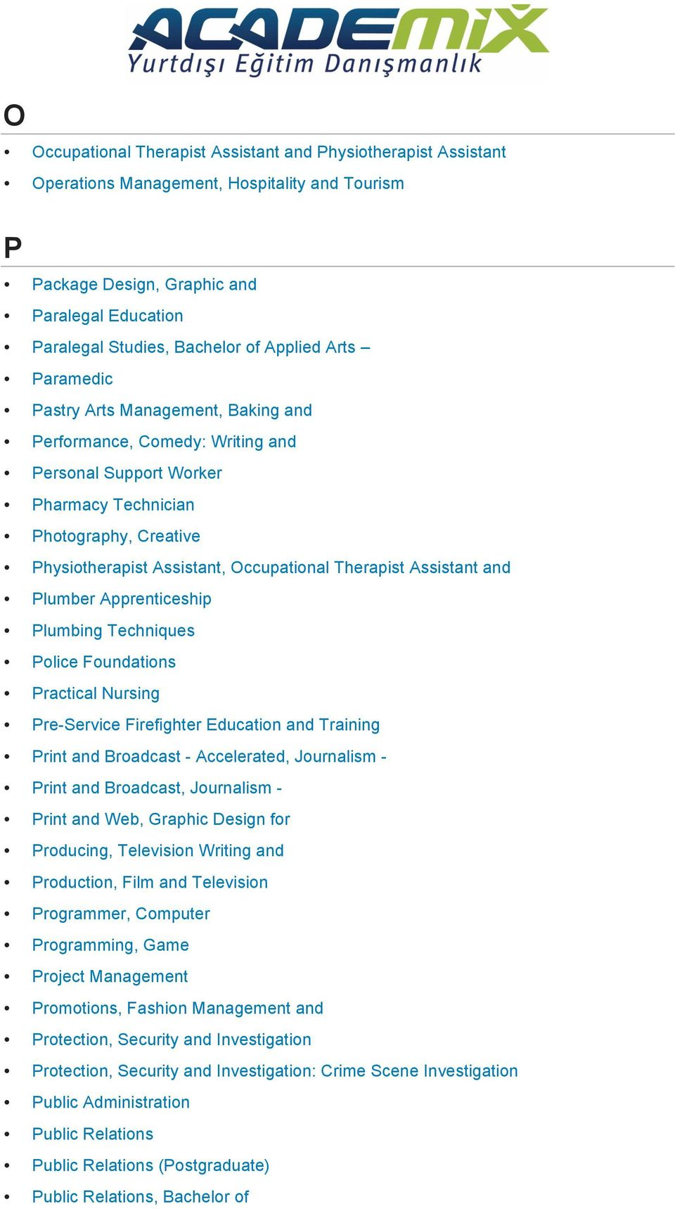 Therapist Assistant and Plumber Apprenticeship Plumbing Techniques Police Foundations Practical Nursing Pre-Service Firefighter Education and Training Print and Broadcast - Accelerated, Journalism -