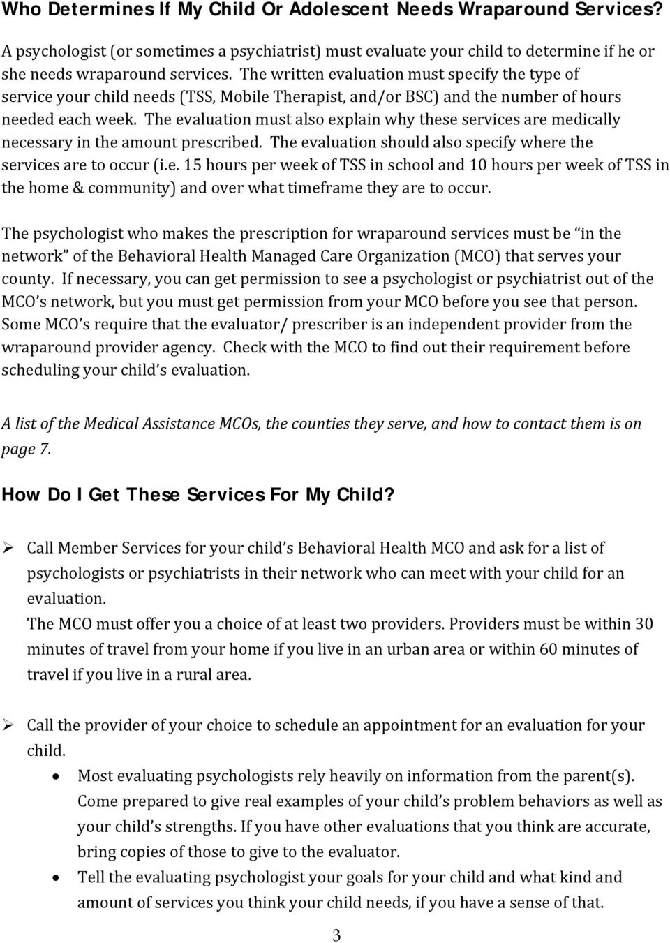 The evaluation must also explain why these services are medically necessary in the amount prescribed. The evaluation should also specify where the services are to occur (i.e. 15 hours per week of TSS in school and 10 hours per week of TSS in the home & community) and over what timeframe they are to occur.