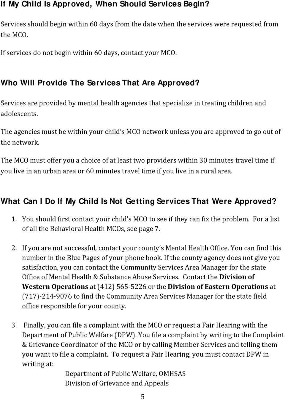 Services are provided by mental health agencies that specialize in treating children and adolescents.