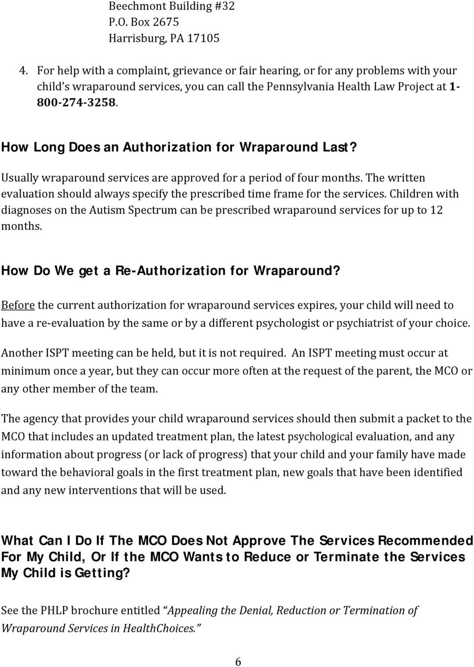 How Long Does an Authorization for Wraparound Last? Usually wraparound services are approved for a period of four months.