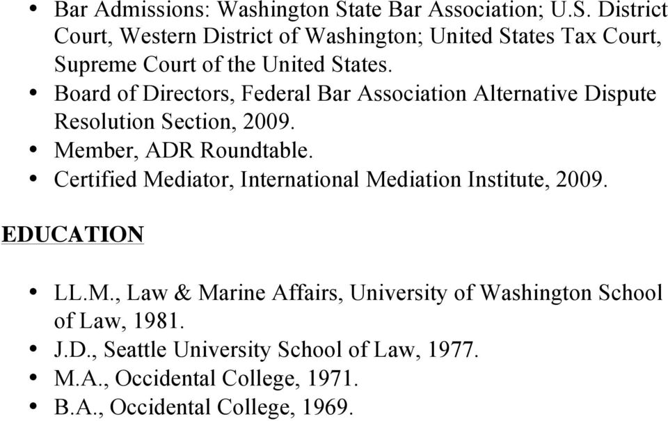 Board of Directors, Federal Bar Association Alternative Dispute Resolution Section, 2009. Member, ADR Roundtable.