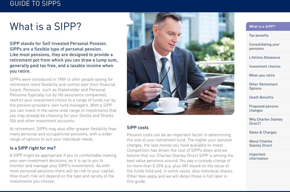 SIPPs were introduced in 1989 to offer people saving for retirement more flexibility and control over their financial future.