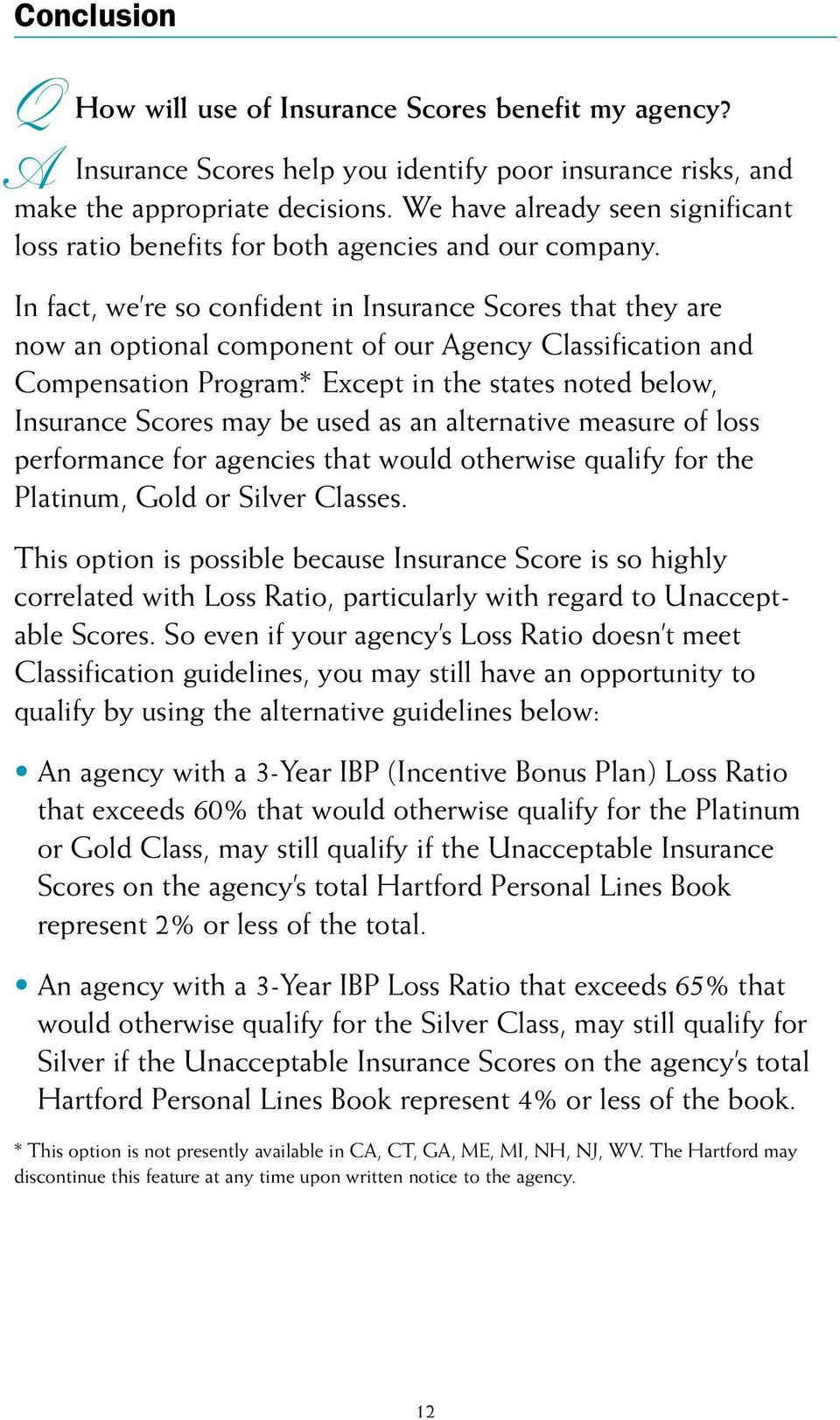 In fact, we re so confident in Insurance Scores that they are now an optional component of our gency Classification and Compensation Program*.
