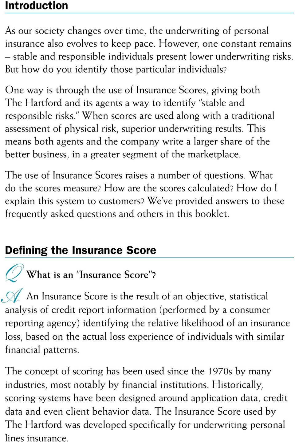 One way is through the use of Insurance Scores, giving both The Hartford and its agents a way to identify stable and responsible risks.