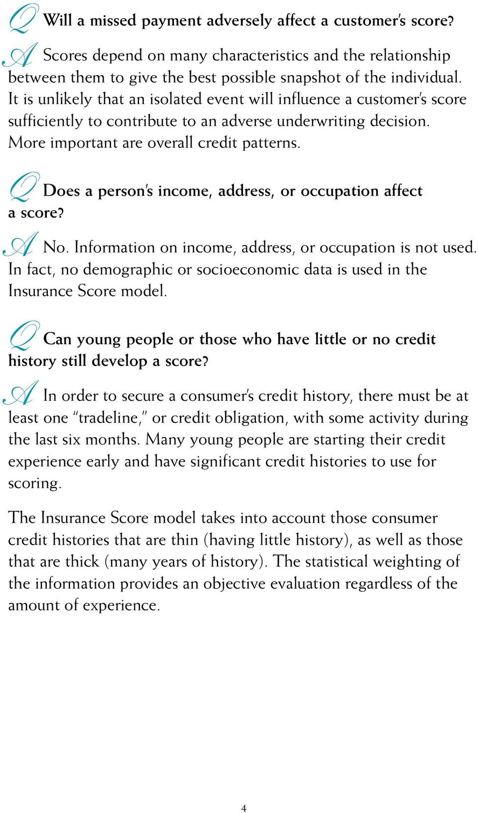 Does a person s income, address, or occupation affect a score? No. Information on income, address, or occupation is not used.