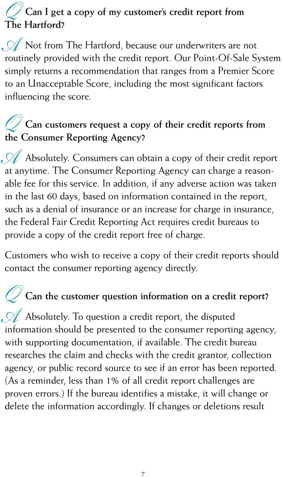 Can customers request a copy of their credit reports from the Consumer Reporting gency? bsolutely. Consumers can obtain a copy of their credit report at anytime.