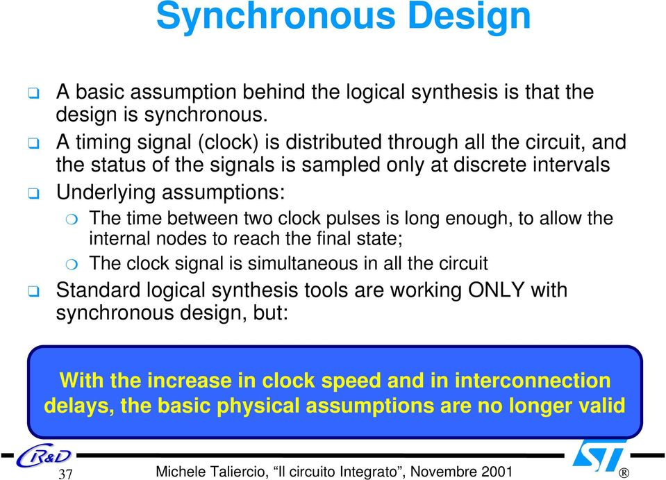 assumptions: The time between two clock pulses is long enough, to allow the internal nodes to reach the final state; The clock signal is simultaneous in