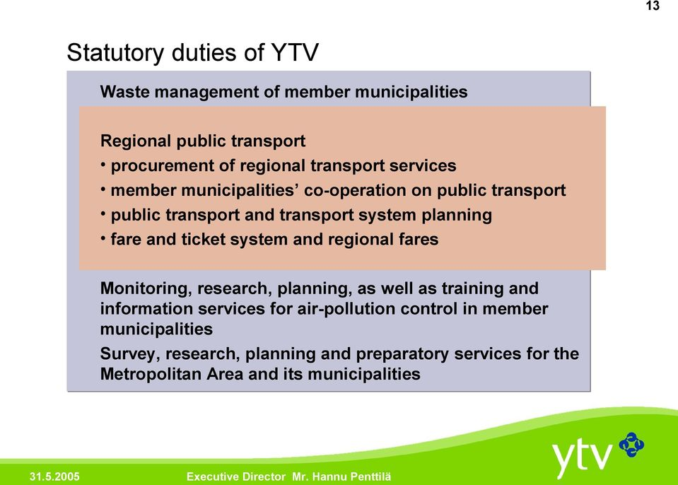 and ticket system and regional fares Monitoring, research, planning, as well as training and information services for