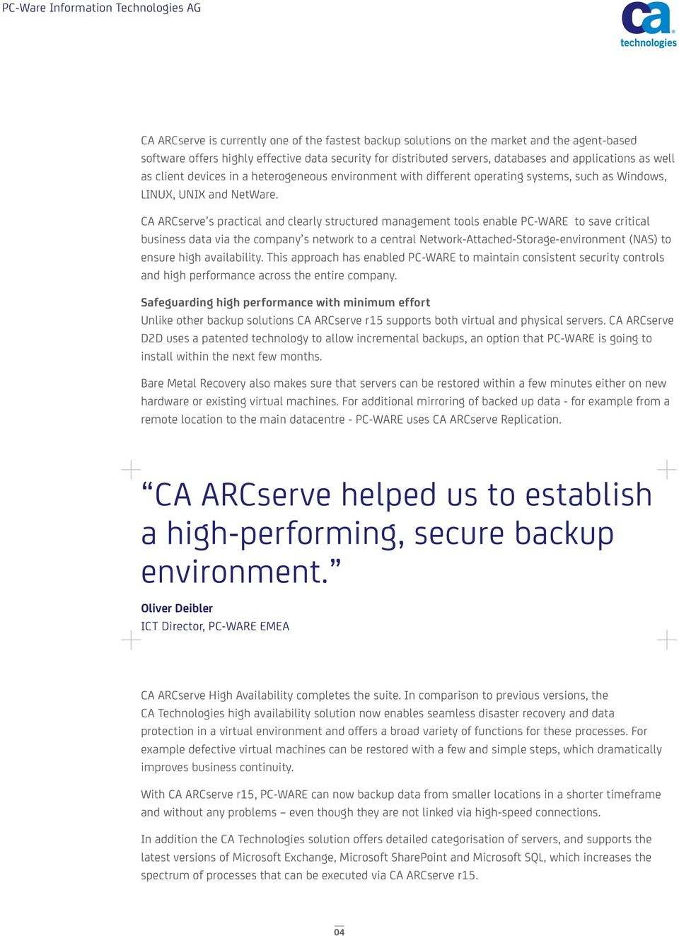 CA ARCserve s practical and clearly structured management tools enable PC-WARE to save critical business data via the company s network to a central Network-Attached-Storage-environment (NAS) to
