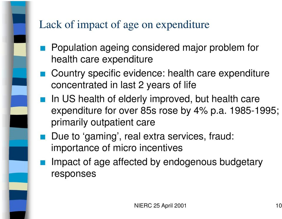 health care expenditure for over 85s rose by 4% p.a. 1985-1995; primarily outpatient care Due to gaming, real extra