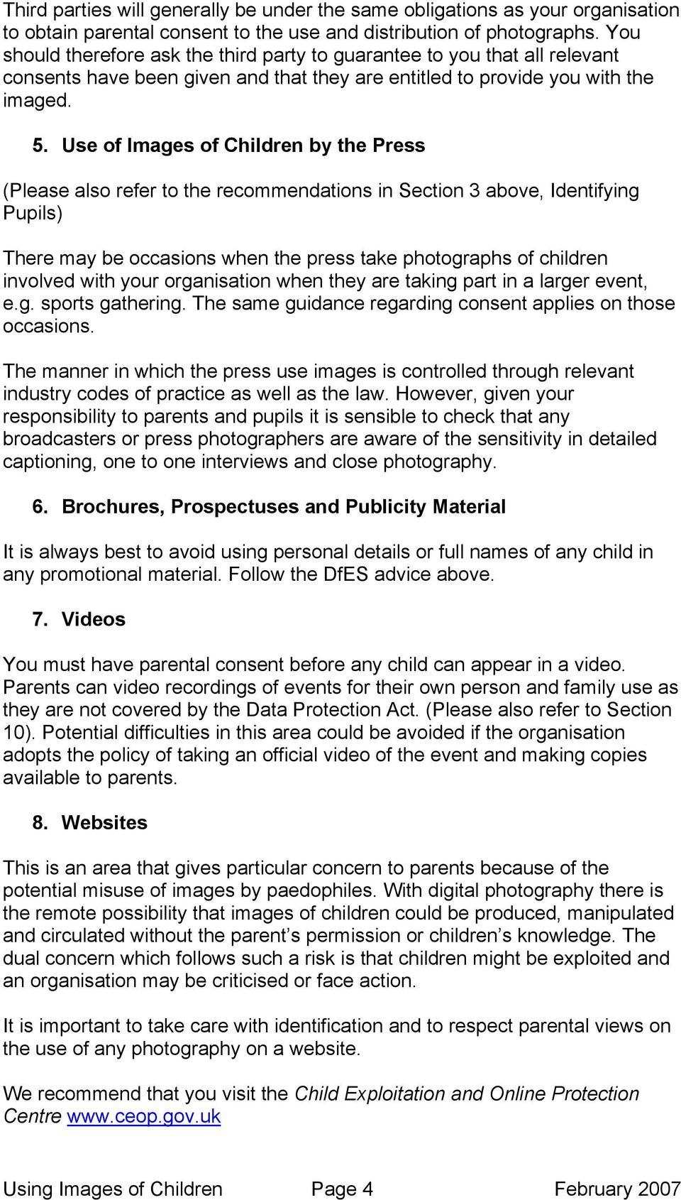 Use of Images of Children by the Press (Please also refer to the recommendations in Section 3 above, Identifying Pupils) There may be occasions when the press take photographs of children involved
