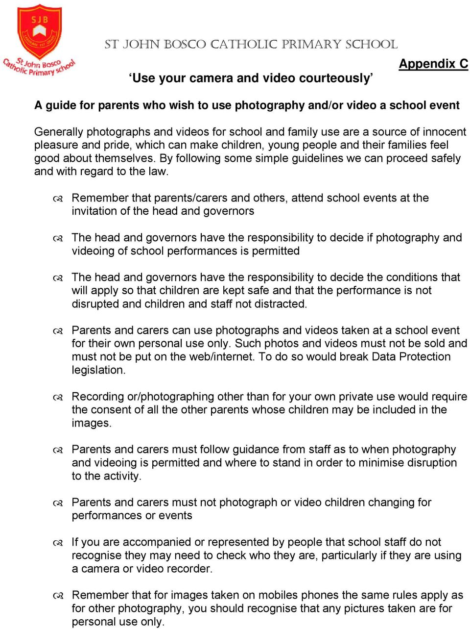 Remember that parents/carers and others, attend school events at the invitation of the head and governors The head and governors have the responsibility to decide if photography and videoing of