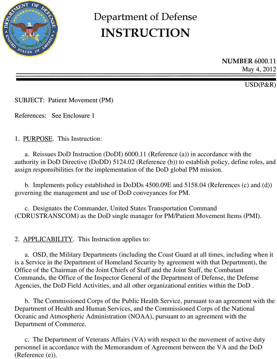 02 (Reference (b)) to establish policy, define roles, and assign responsibilities for the implementation of the DoD global PM mission. b. Implements policy established in DoDDs 4500.09E and 5158.