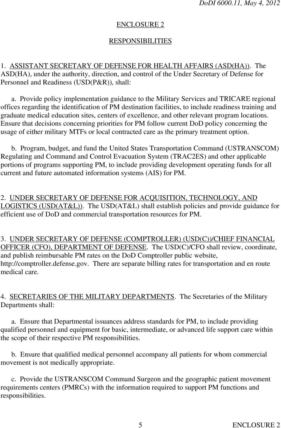 Provide policy implementation guidance to the Military Services and TRICARE regional offices regarding the identification of PM destination facilities, to include readiness training and graduate