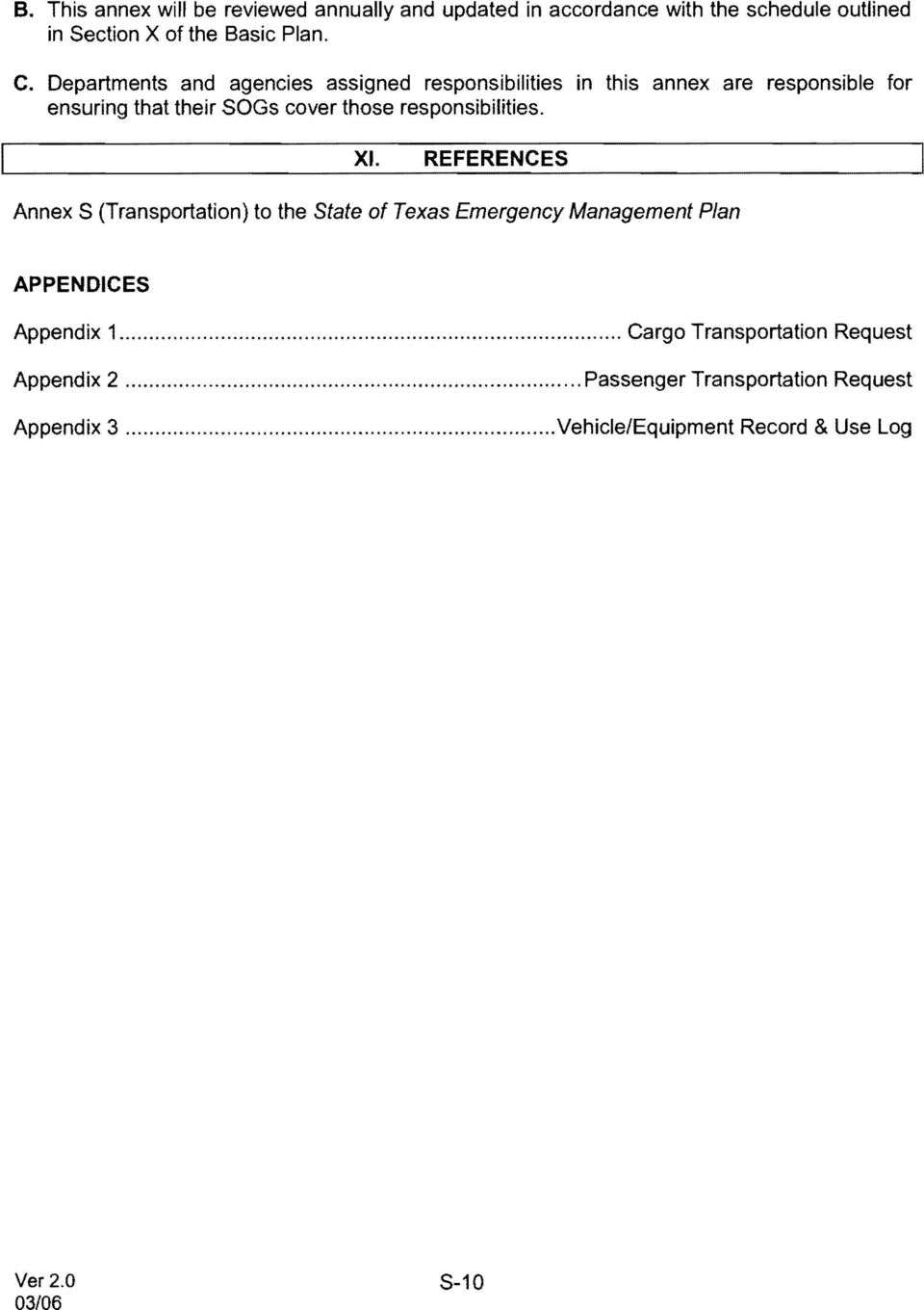 responsibilities. XI. REFERENCES Annex S (Transportation) to the State of Texas Emergency Management Plan APPENDICES Appendix 1.