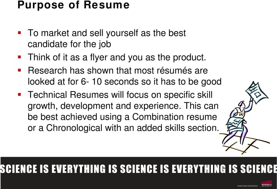 Research has shown that most résumés are looked at for 6-10 seconds so it has to be good Technical