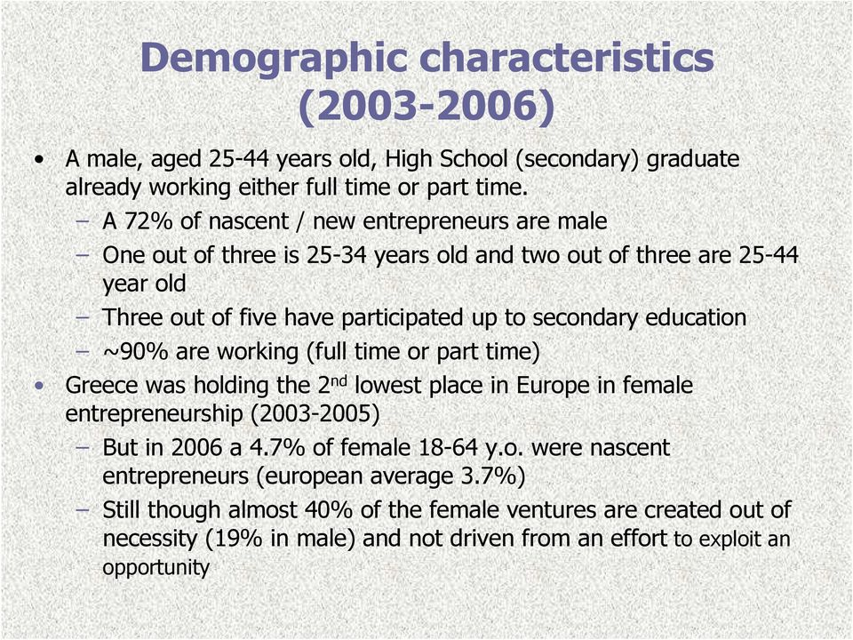 education ~90% are working (full time or part time) Greece was holding the 2 nd lowest place in Europe in female entrepreneurship (2003-2005) But in 2006 a 4.