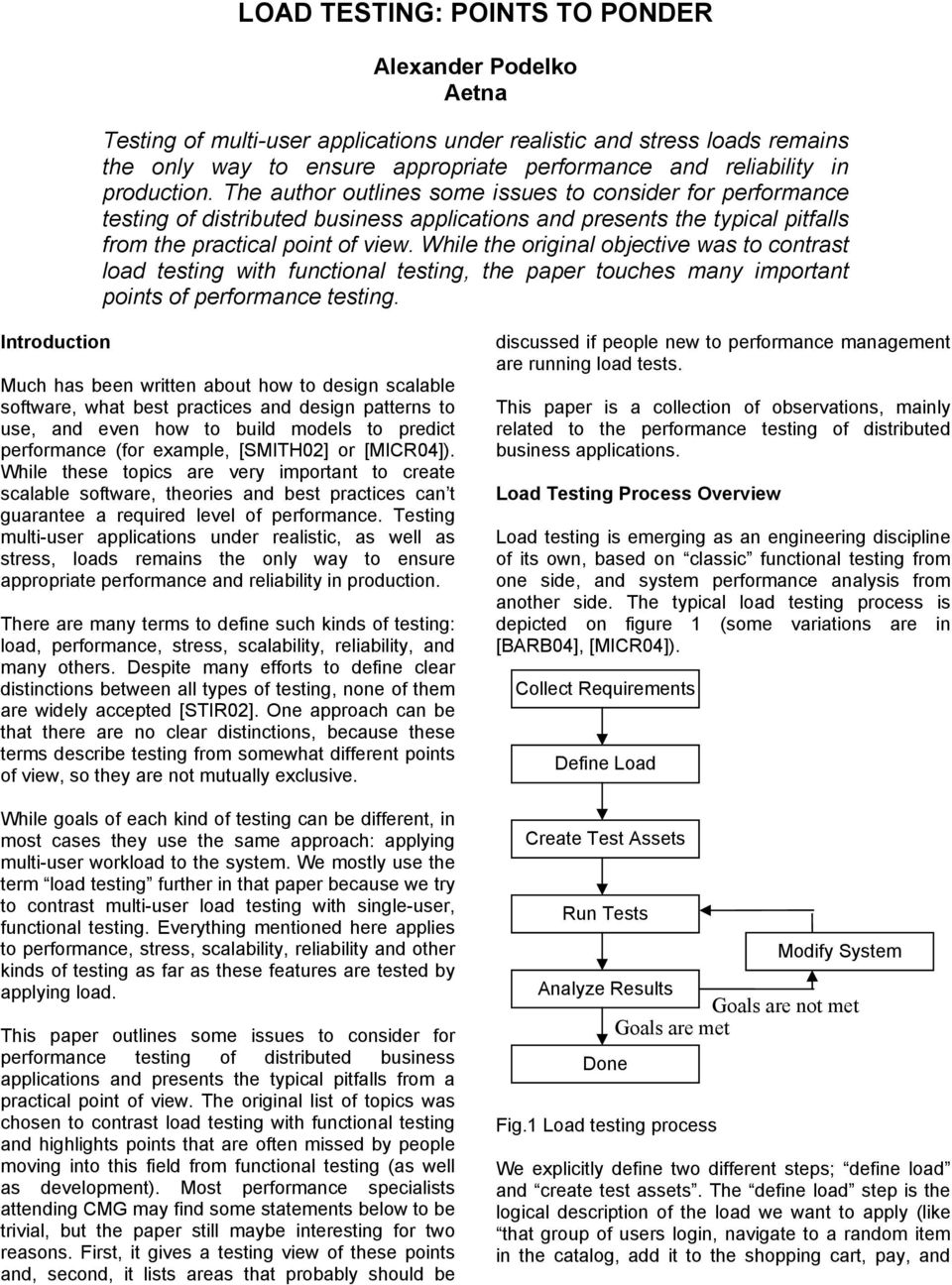While the original objective was to contrast load testing with functional testing, the paper touches many important points of performance testing.