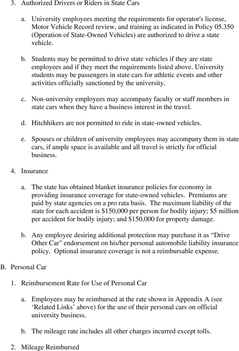 Students may be permitted to drive state vehicles if they are state employees and if they meet the requirements listed above.