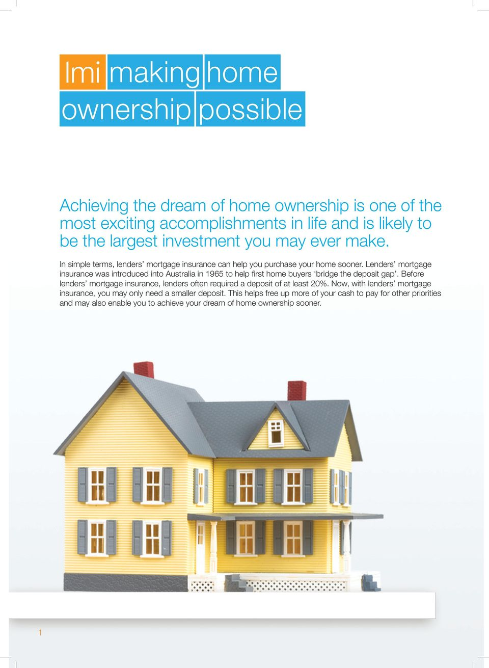 Lenders mortgage insurance was introduced into Australia in 1965 to help fi rst home buyers bridge the deposit gap.
