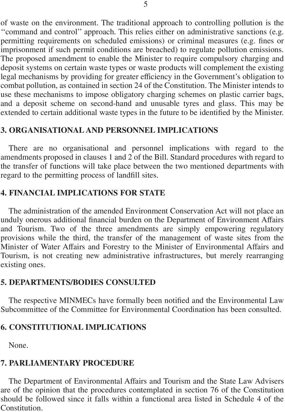 The proposed amendment to enable the Minister to require compulsory charging and deposit systems on certain waste types or waste products will complement the existing legal mechanisms by providing