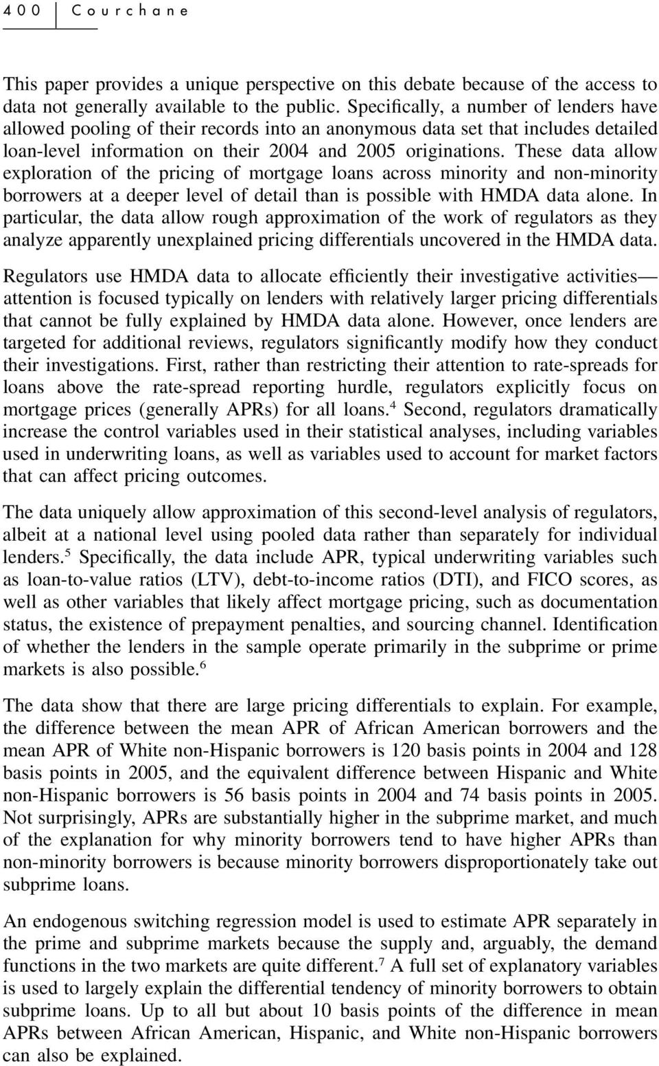 These data allow exploration of the pricing of mortgage loans across minority and non-minority borrowers at a deeper level of detail than is possible with HMDA data alone.