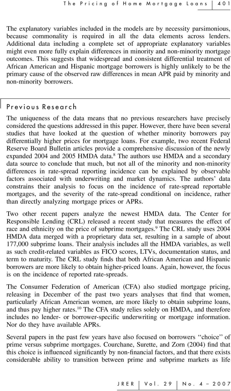 This suggests that widespread and consistent differential treatment of African American and Hispanic mortgage borrowers is highly unlikely to be the primary cause of the observed raw differences in