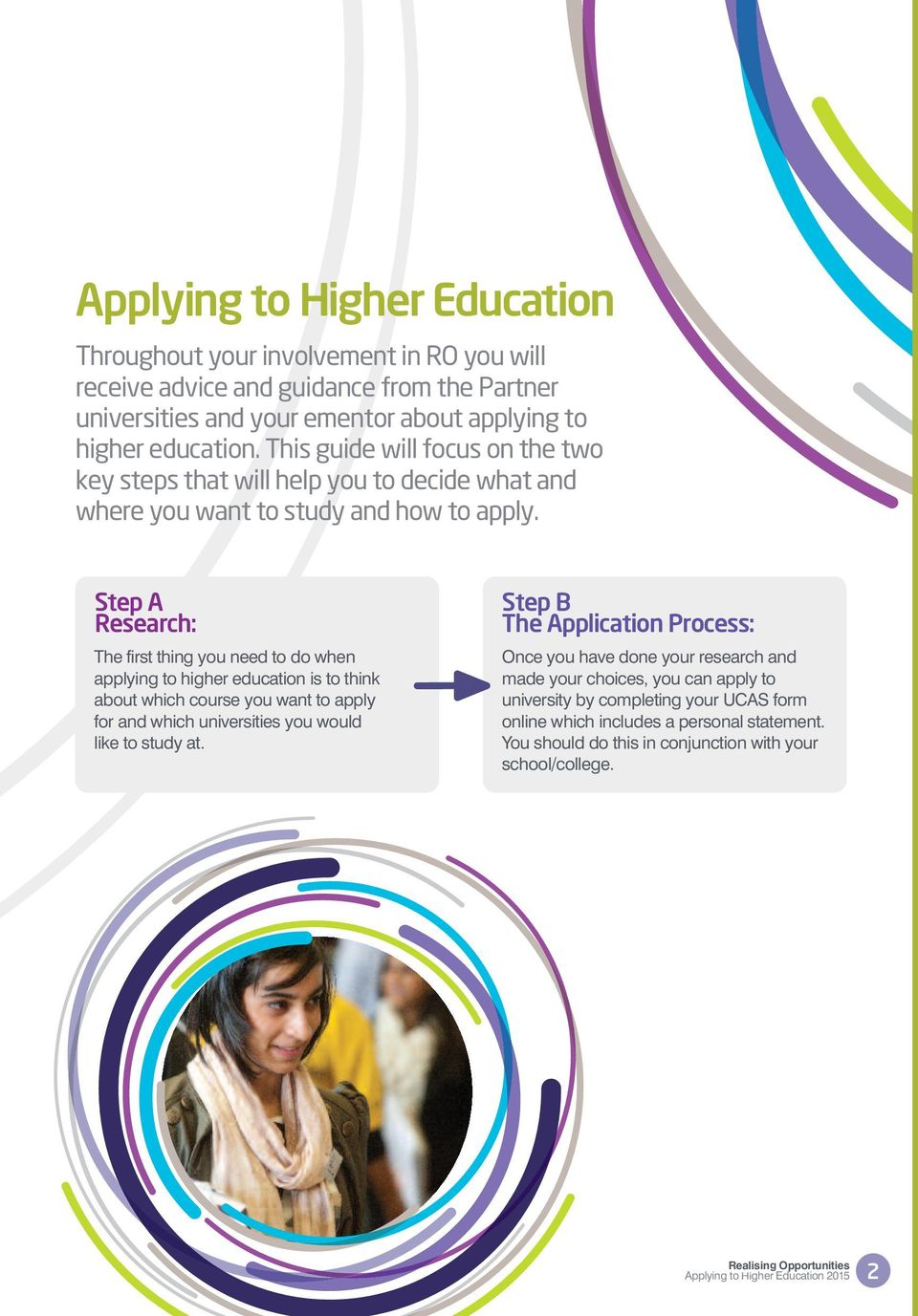 Step A Research: The first thing you need to do when applying to higher education is to think about which course you want to apply for and which universities you would like to study at.