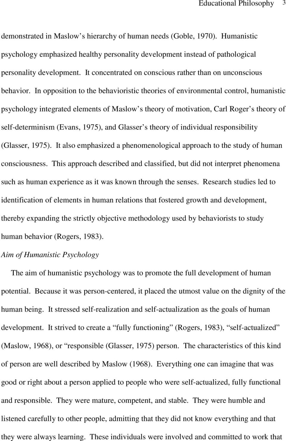 In opposition to the behavioristic theories of environmental control, humanistic psychology integrated elements of Maslow s theory of motivation, Carl Roger s theory of self-determinism (Evans,