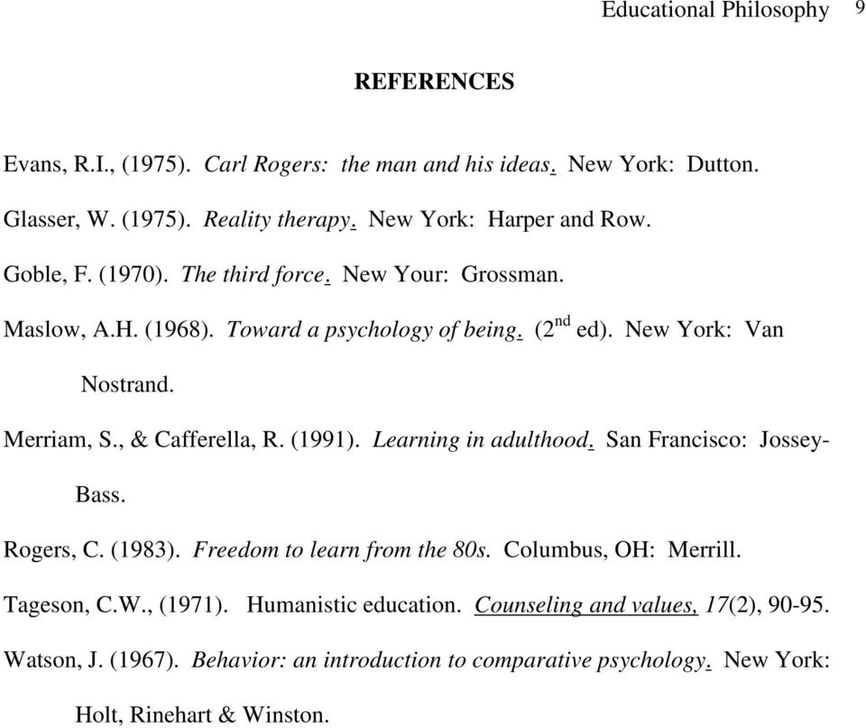 Merriam, S., & Cafferella, R. (1991). Learning in adulthood. San Francisco: Jossey- Bass. Rogers, C. (1983). Freedom to learn from the 80s. Columbus, OH: Merrill.