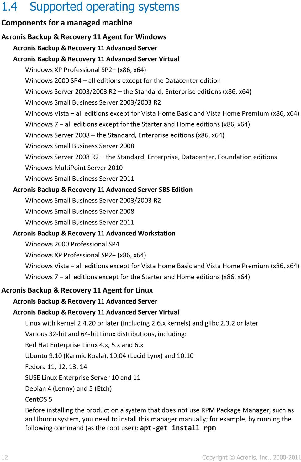 Small Business Server 2003/2003 R2 Windows Vista all editions except for Vista Home Basic and Vista Home Premium (x86, x64) Windows 7 all editions except for the Starter and Home editions (x86, x64)