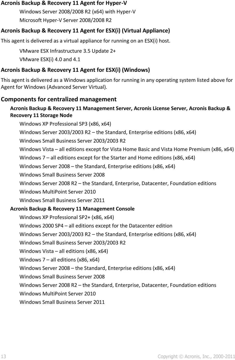 1 Acronis Backup & Recovery 11 Agent for ESX(i) (Windows) This agent is delivered as a Windows application for running in any operating system listed above for Agent for Windows (Advanced Server