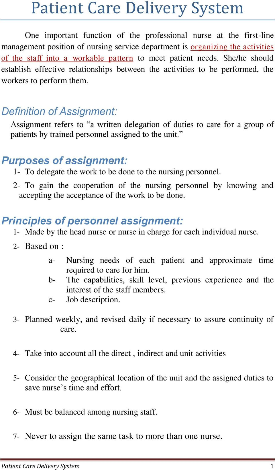 Definition of Assignment: Assignment refers to a written delegation of duties to care for a group of patients by trained personnel assigned to the unit.