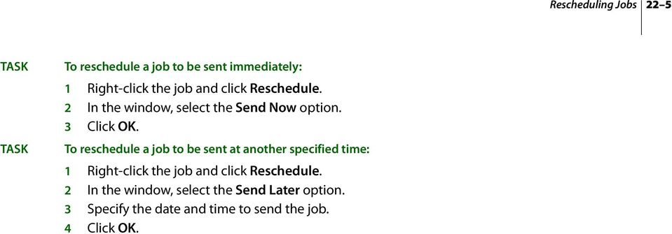 To reschedule a job to be sent at another specified time: 1 Right-click the job and click
