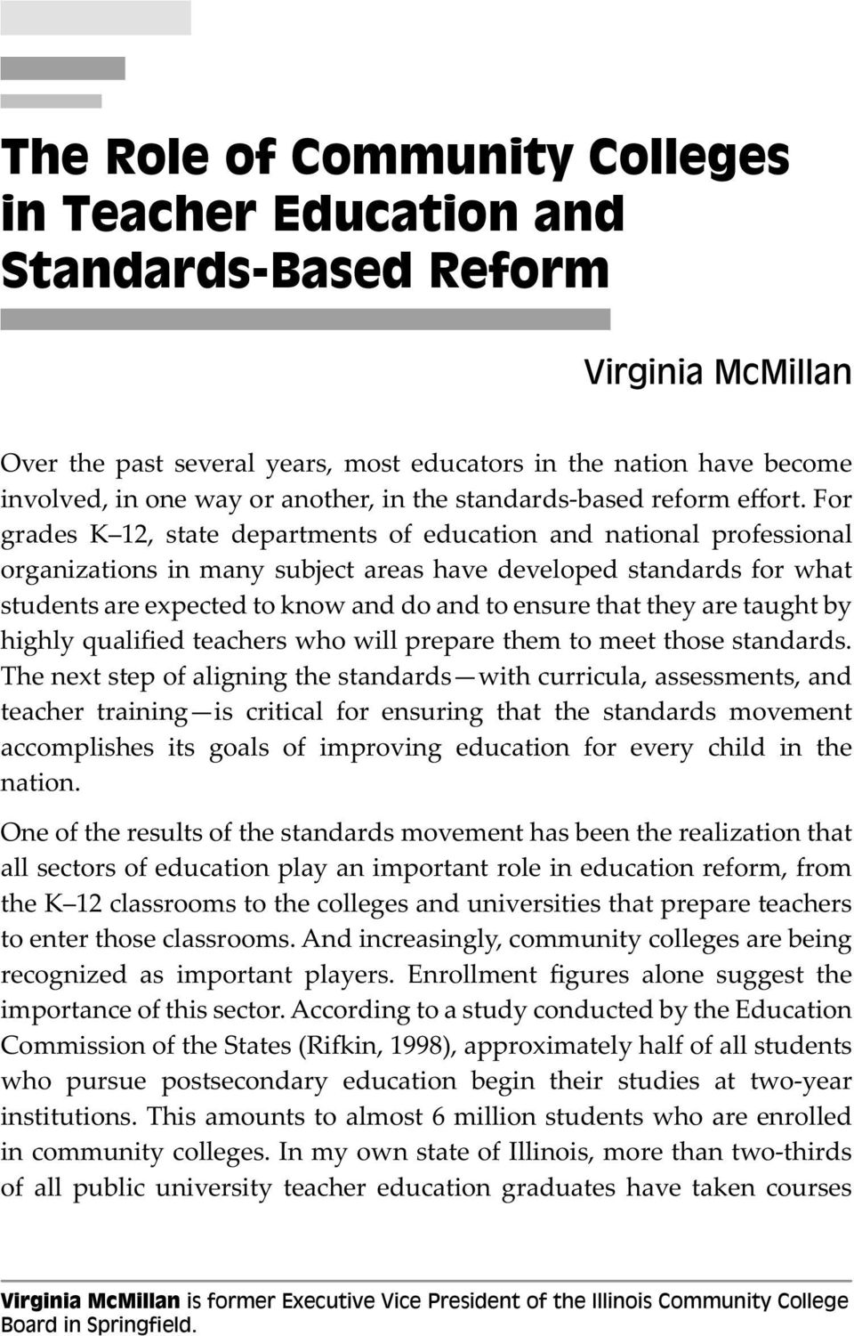 For grades K 12, state departments of education and national professional organizations in many subject areas have developed standards for what students are expected to know and do and to ensure that