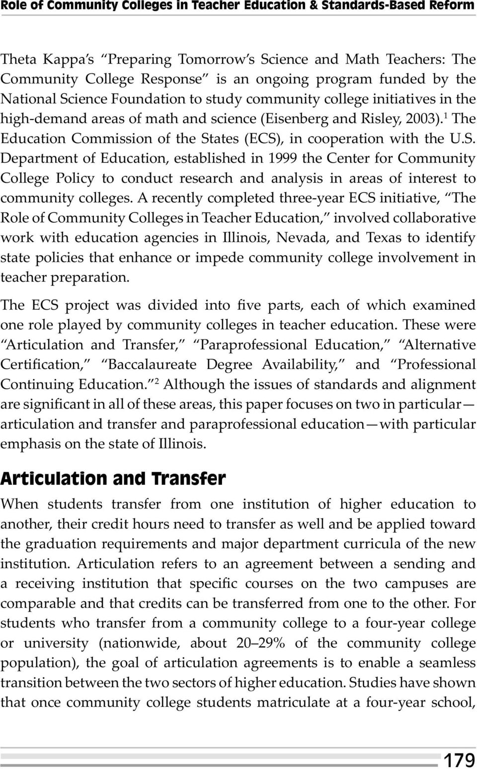 1 The Education Commission of the States (ECS), in cooperation with the U.S. Department of Education, established in 1999 the Center for Community College Policy to conduct research and analysis in areas of interest to community colleges.